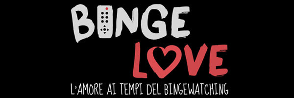 Binge.Love – I primi due episodi